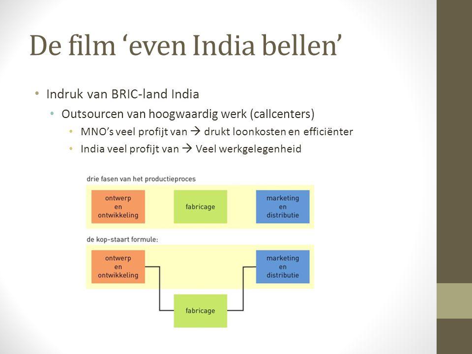 De film 'even India bellen' • Indruk van BRIC-land India • Outsourcen van hoogwaardig werk (callcenters) • MNO's veel profijt van  drukt loonkosten e