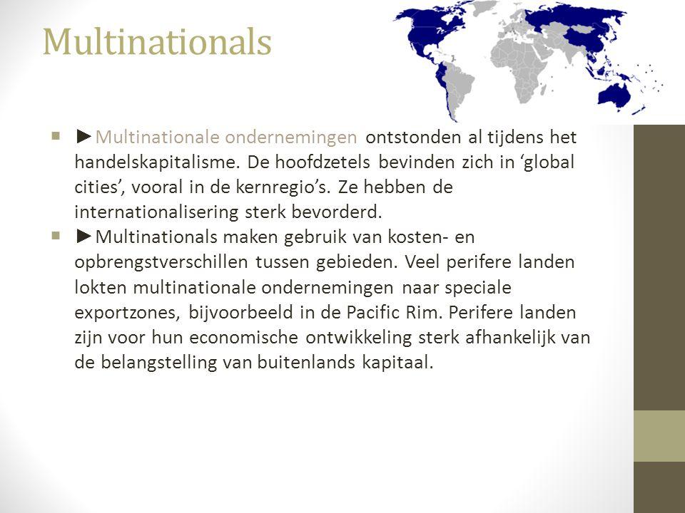 Multinationals  ► Multinationale ondernemingen ontstonden al tijdens het handelskapitalisme. De hoofdzetels bevinden zich in 'global cities', vooral
