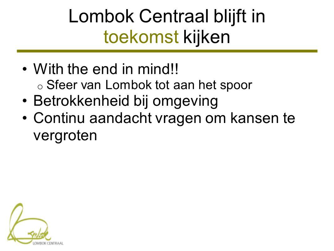Lombok Centraal blijft in toekomst kijken •With the end in mind!.