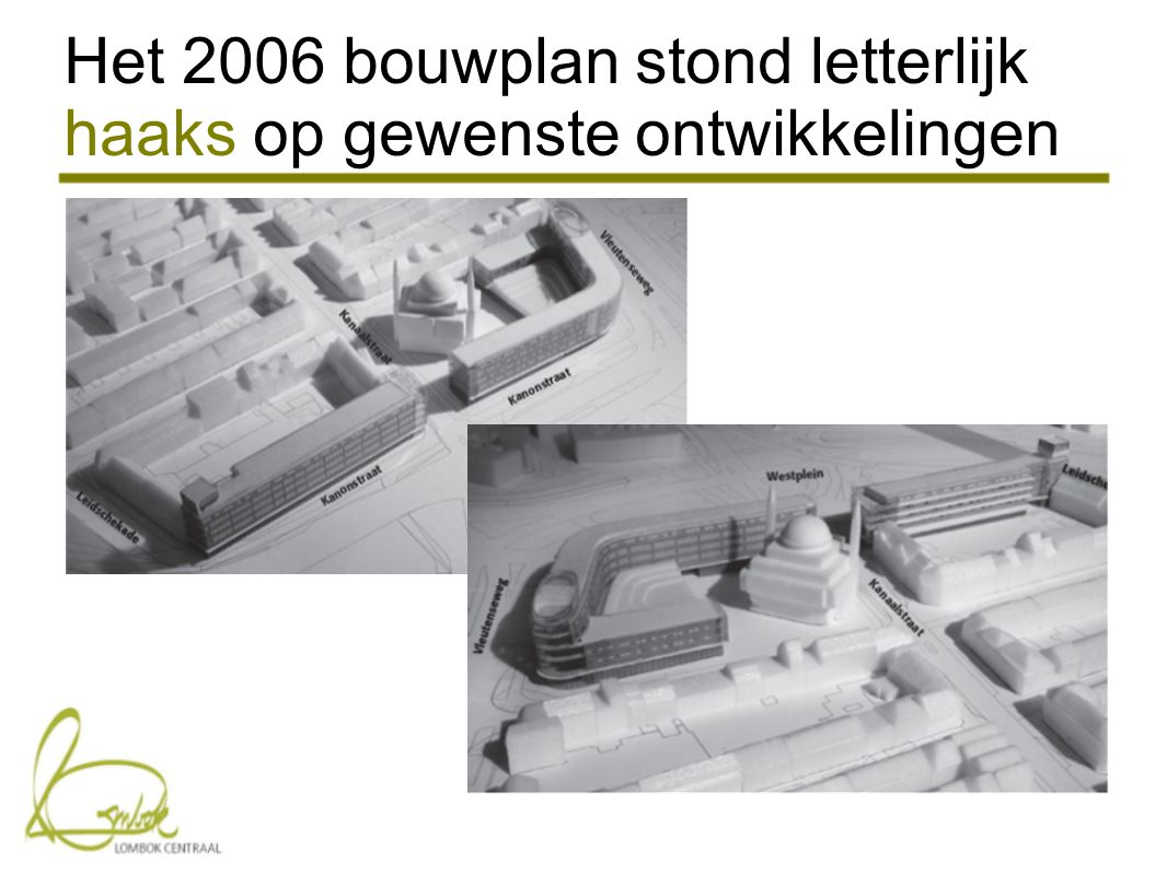Het 2006 bouwplan stond letterlijk haaks op gewenste ontwikkelingen