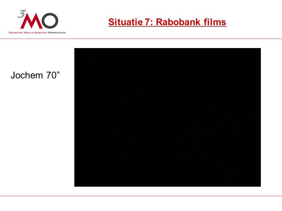 10 Situatie 7: Rabobank uitingen Situatie 7: Rabobank films Jochem 70