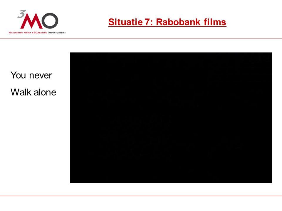 9 Situatie 7: Rabobank uitingen Situatie 7: Rabobank films You never Walk alone