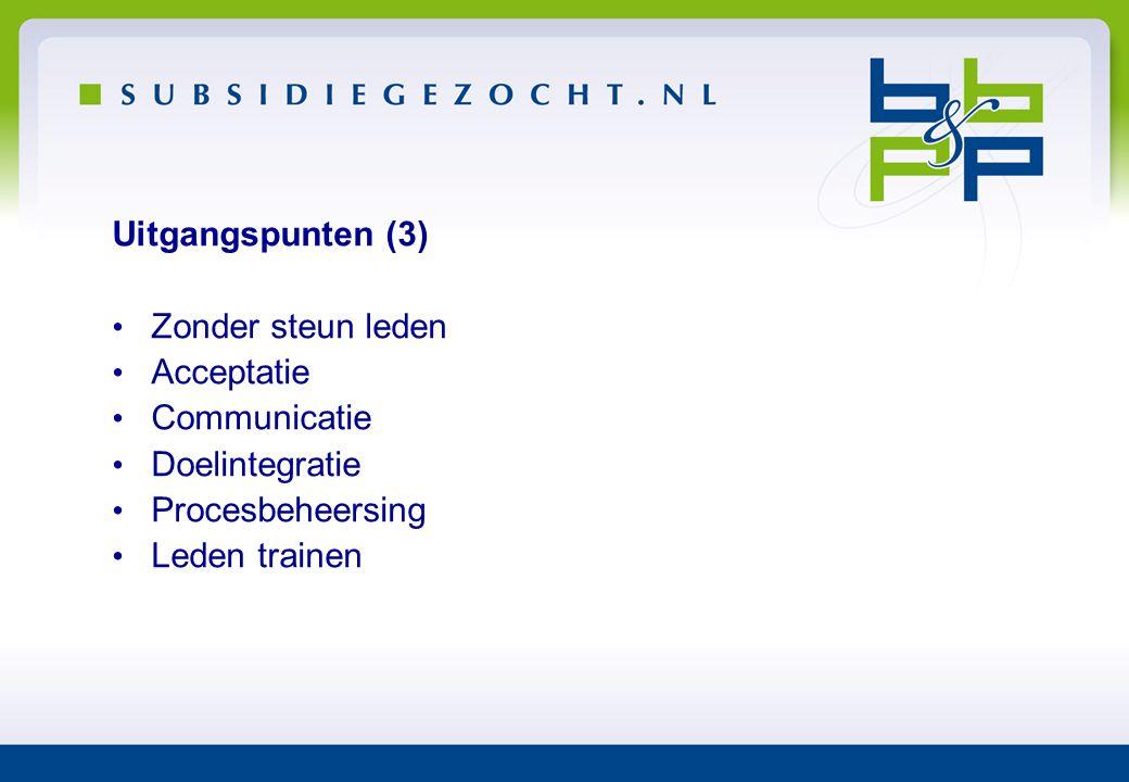 Uitgangspunten (3) • Zonder steun leden • Acceptatie • Communicatie • Doelintegratie • Procesbeheersing • Leden trainen
