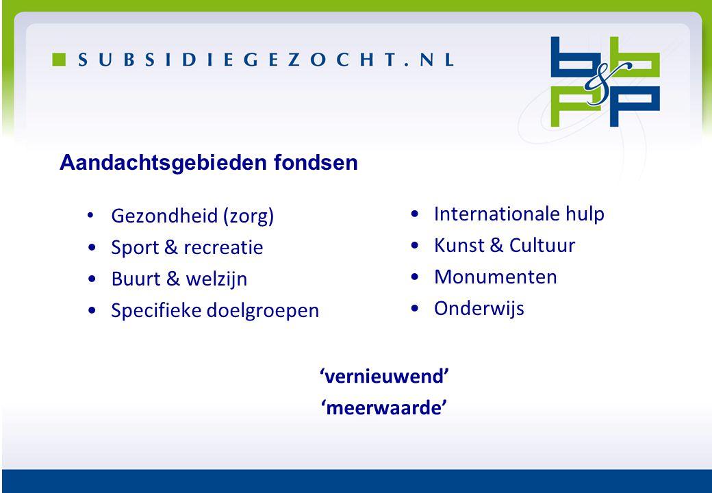 Aandachtsgebieden fondsen • Gezondheid (zorg) •Sport & recreatie •Buurt & welzijn •Specifieke doelgroepen •Internationale hulp •Kunst & Cultuur •Monum