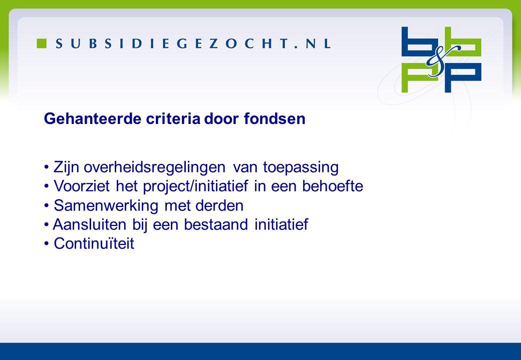 Gehanteerde criteria door fondsen • Zijn overheidsregelingen van toepassing • Voorziet het project/initiatief in een behoefte • Samenwerking met derde