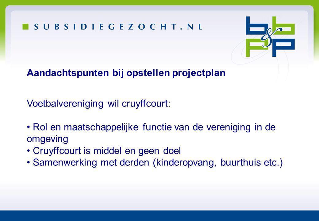 Aandachtspunten bij opstellen projectplan Voetbalvereniging wil cruyffcourt: • Rol en maatschappelijke functie van de vereniging in de omgeving • Cruy