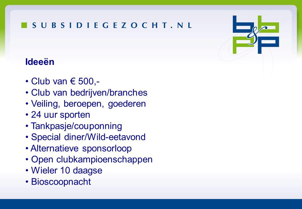 Ideeën • Club van € 500,- • Club van bedrijven/branches • Veiling, beroepen, goederen • 24 uur sporten • Tankpasje/couponning • Special diner/Wild-eet