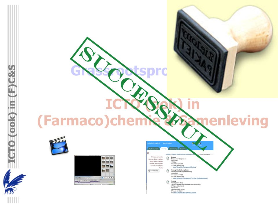 ICTO (ook) in (F)C&S Grassrootsproject 2006 ICTO (ook) in (Farmaco)chemie & Samenleving SUCCESSFUL