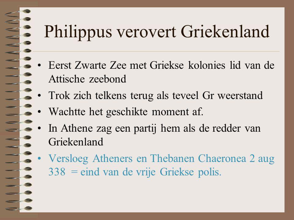Philippus verovert Griekenland •Eerst Zwarte Zee met Griekse kolonies lid van de Attische zeebond •Trok zich telkens terug als teveel Gr weerstand •Wachtte het geschikte moment af.