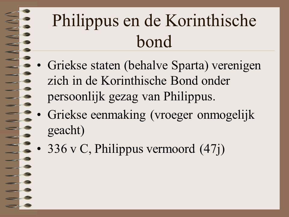Philippus en de Korinthische bond •Griekse staten (behalve Sparta) verenigen zich in de Korinthische Bond onder persoonlijk gezag van Philippus.