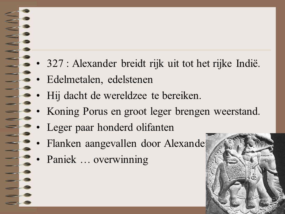 •327 : Alexander breidt rijk uit tot het rijke Indië.