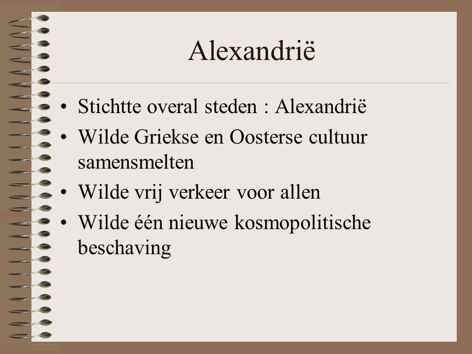 Alexandrië •Stichtte overal steden : Alexandrië •Wilde Griekse en Oosterse cultuur samensmelten •Wilde vrij verkeer voor allen •Wilde één nieuwe kosmopolitische beschaving