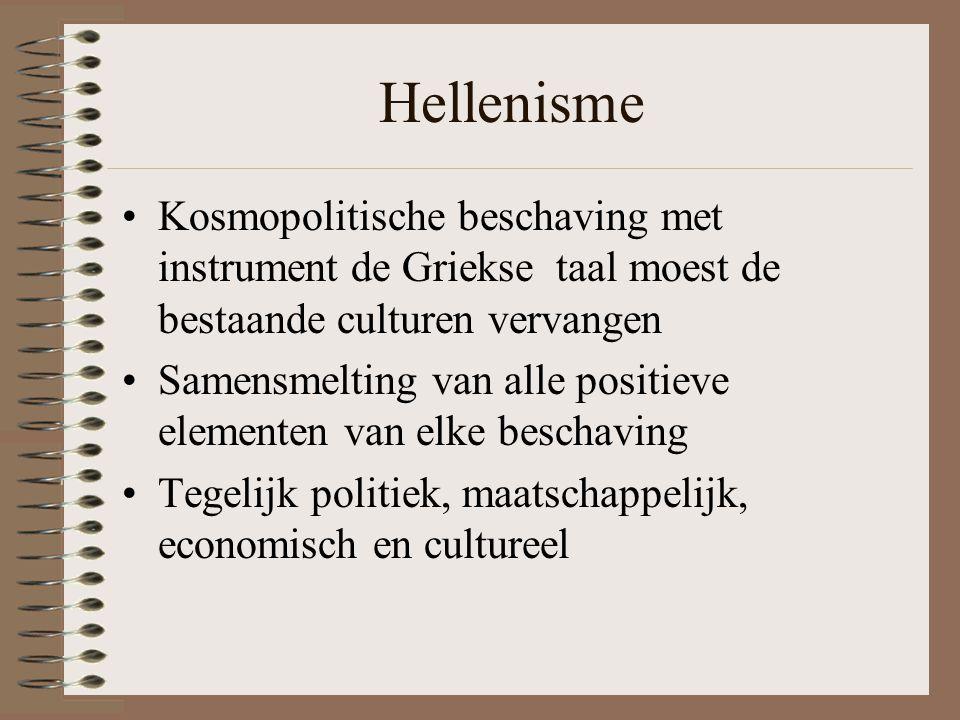 Hellenisme •Kosmopolitische beschaving met instrument de Griekse taal moest de bestaande culturen vervangen •Samensmelting van alle positieve elementen van elke beschaving •Tegelijk politiek, maatschappelijk, economisch en cultureel