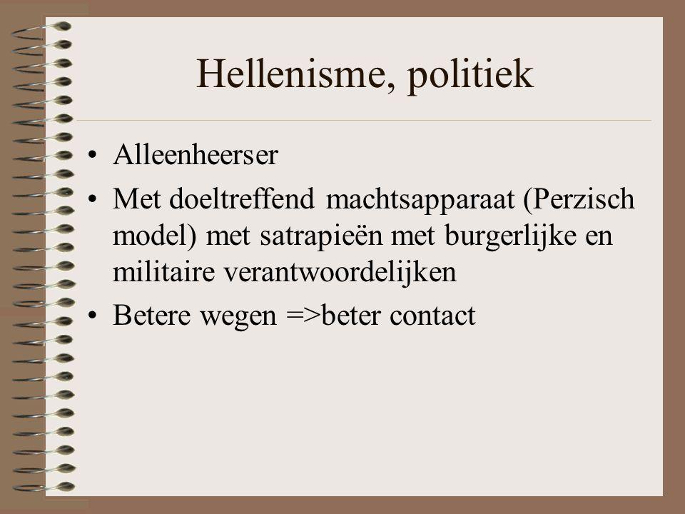 Hellenisme, politiek •Alleenheerser •Met doeltreffend machtsapparaat (Perzisch model) met satrapieën met burgerlijke en militaire verantwoordelijken •Betere wegen =>beter contact