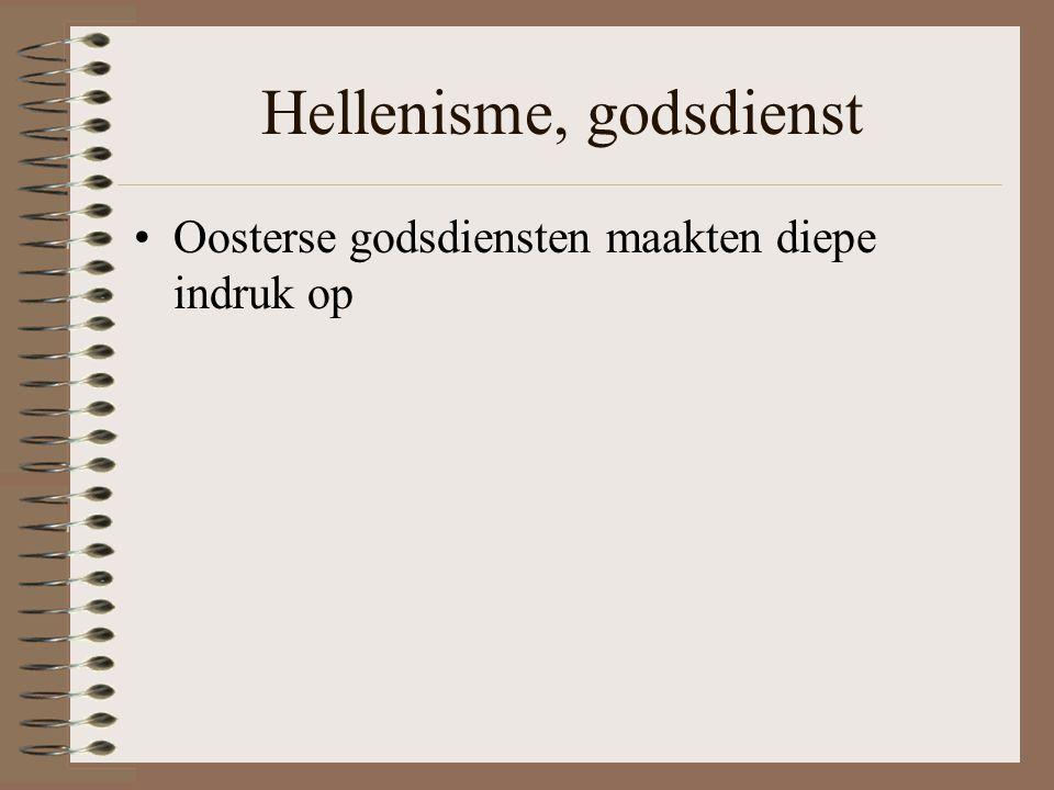 Hellenisme, godsdienst •Oosterse godsdiensten maakten diepe indruk op