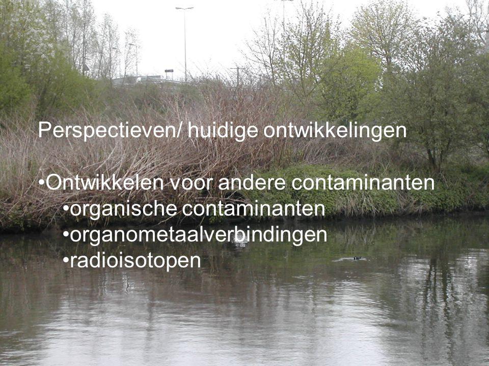 Perspectieven/ huidige ontwikkelingen •Ontwikkelen voor andere contaminanten •organische contaminanten •organometaalverbindingen •radioisotopen