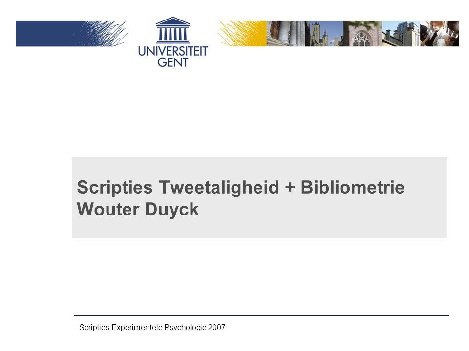 Scripties Experimentele Psychologie 2007 • Tweetaligheid ‣ 'iedereen', relevant, ecologisch valide ‣ recent onderzoeksgebied → veel lacunes • 2 onderzoekslijnen voor scripties