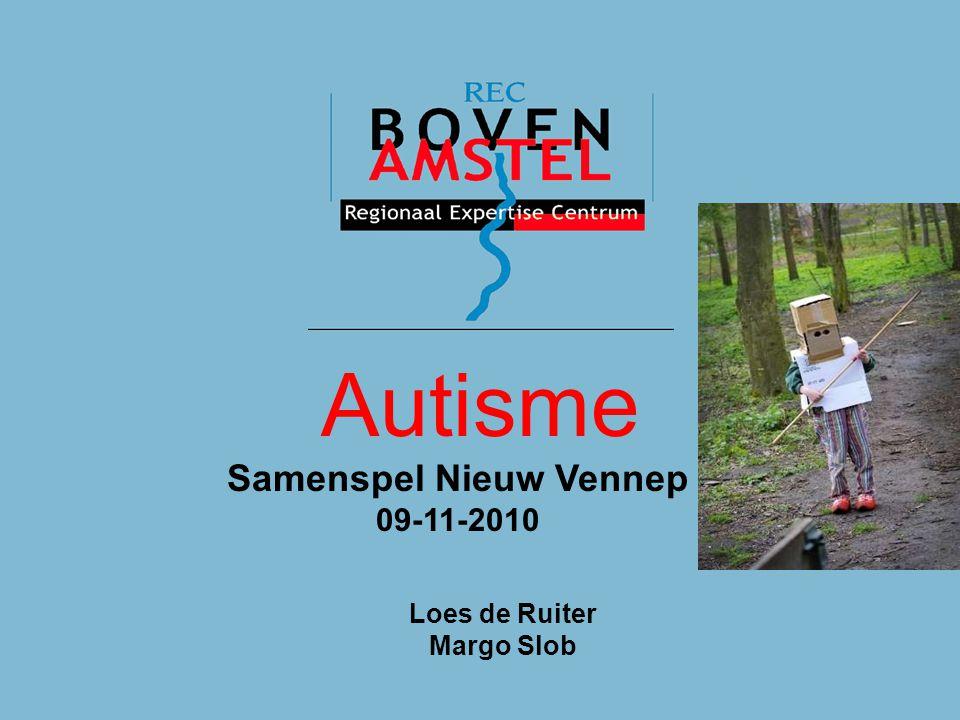 Autisme Autisme Samenspel Nieuw Vennep 09-11-2010 Loes de Ruiter Margo Slob