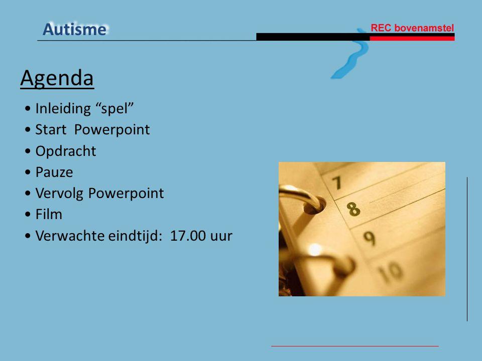 "Autisme • Inleiding ""spel"" • Start Powerpoint • Opdracht • Pauze • Vervolg Powerpoint • Film • Verwachte eindtijd: 17.00 uur Agenda"