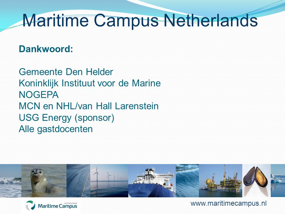 Maritime Campus Netherlands Dankwoord: Gemeente Den Helder Koninklijk Instituut voor de Marine NOGEPA MCN en NHL/van Hall Larenstein USG Energy (spons