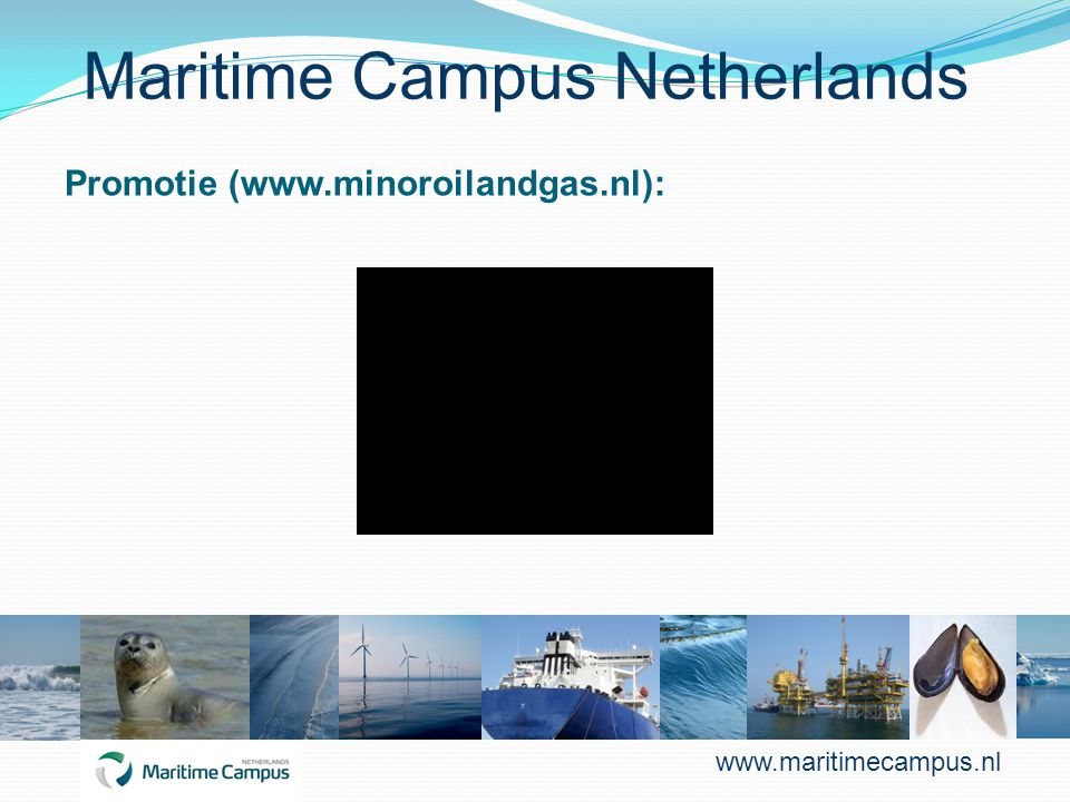 Maritime Campus Netherlands Promotie (www.minoroilandgas.nl): www.maritimecampus.nl