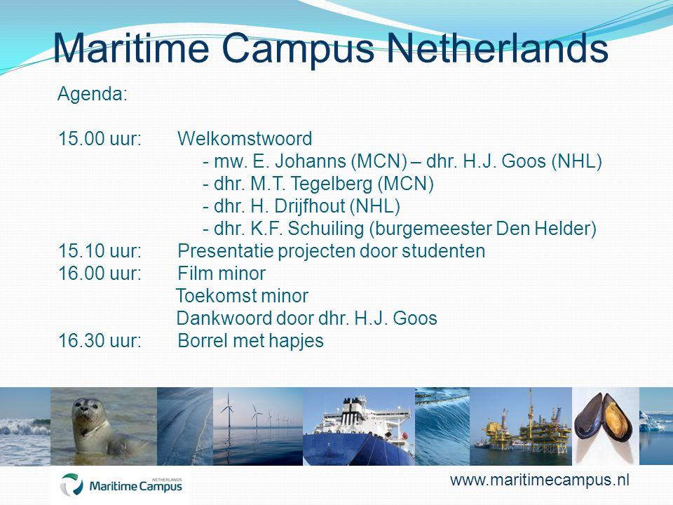 Maritime Campus Netherlands Agenda: 15.00 uur: Welkomstwoord - mw. E. Johanns (MCN) – dhr. H.J. Goos (NHL) - dhr. M.T. Tegelberg (MCN) - dhr. H. Drijf