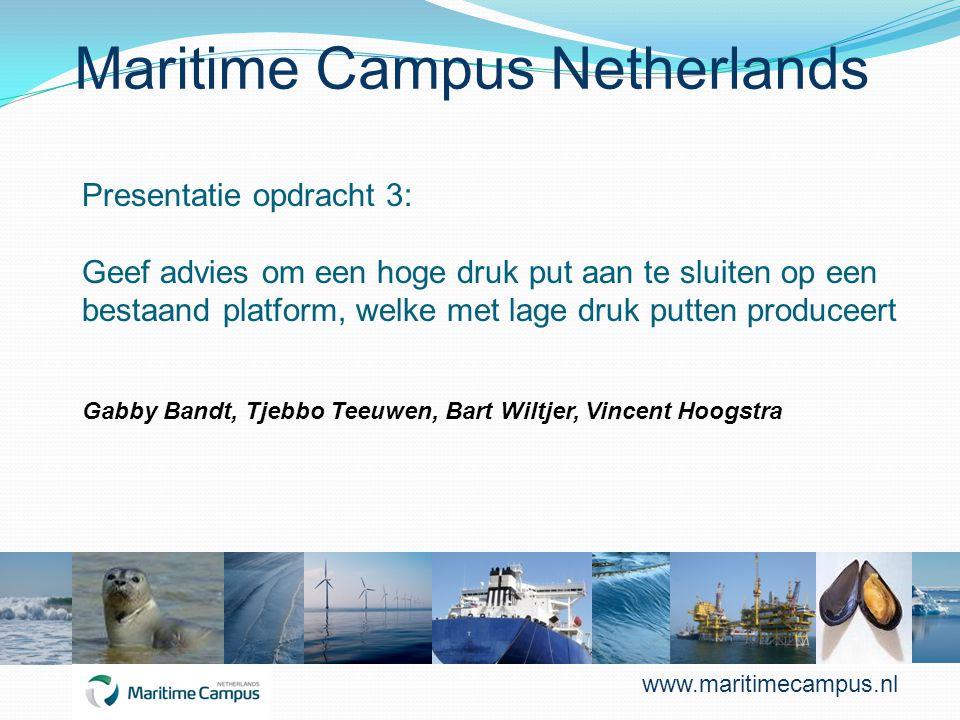 Maritime Campus Netherlands Presentatie opdracht 3: Geef advies om een hoge druk put aan te sluiten op een bestaand platform, welke met lage druk putten produceert Gabby Bandt, Tjebbo Teeuwen, Bart Wiltjer, Vincent Hoogstra www.maritimecampus.nl
