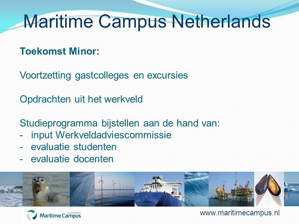 Maritime Campus Netherlands Toekomst Minor: Voortzetting gastcolleges en excursies Opdrachten uit het werkveld Studieprogramma bijstellen aan de hand van: - input Werkveldadviescommissie -evaluatie studenten -evaluatie docenten www.maritimecampus.nl