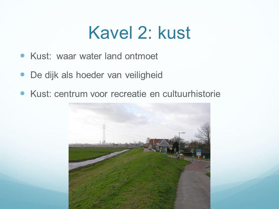 Kavel 3: land  Het nieuwe land achter de dijken: we blijven graven en bouwen  Toerisme, recreatie, cultuurhistorie  Dorp versus stad, klein versus groot