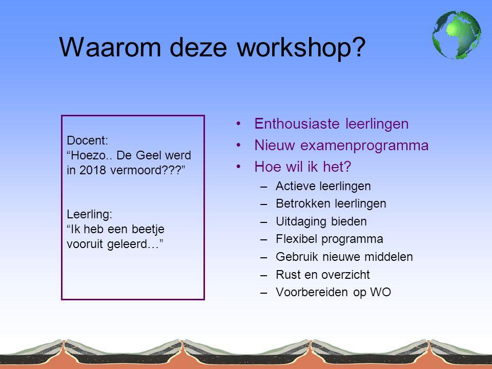 Waarom deze workshop. •Enthousiaste leerlingen •Nieuw examenprogramma •Hoe wil ik het.