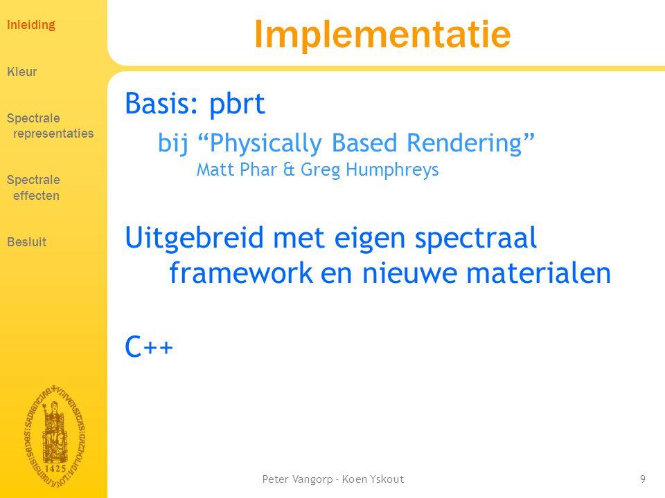 Peter Vangorp - Koen Yskout9 Implementatie Basis: pbrt bij Physically Based Rendering Matt Phar & Greg Humphreys Uitgebreid met eigen spectraal framework en nieuwe materialen C++ Inleiding Kleur Spectrale representaties Spectrale effecten Besluit