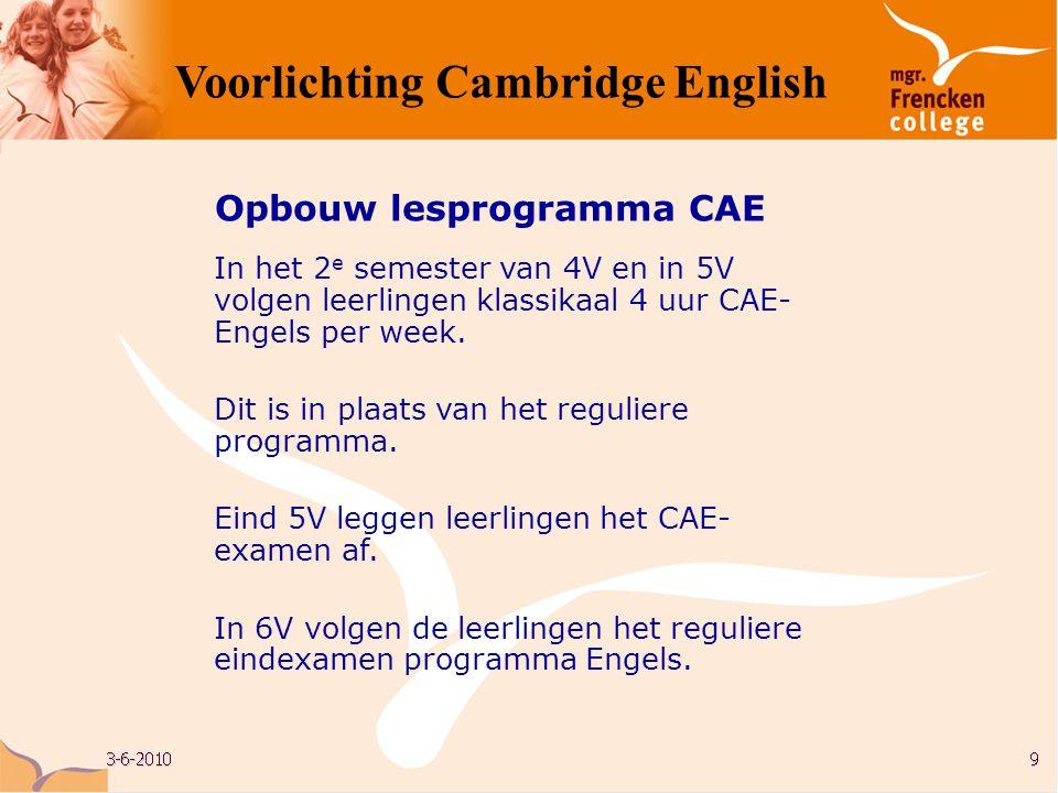 Opbouw lesprogramma CAE In het 2 e semester van 4V en in 5V volgen leerlingen klassikaal 4 uur CAE- Engels per week. Dit is in plaats van het regulier