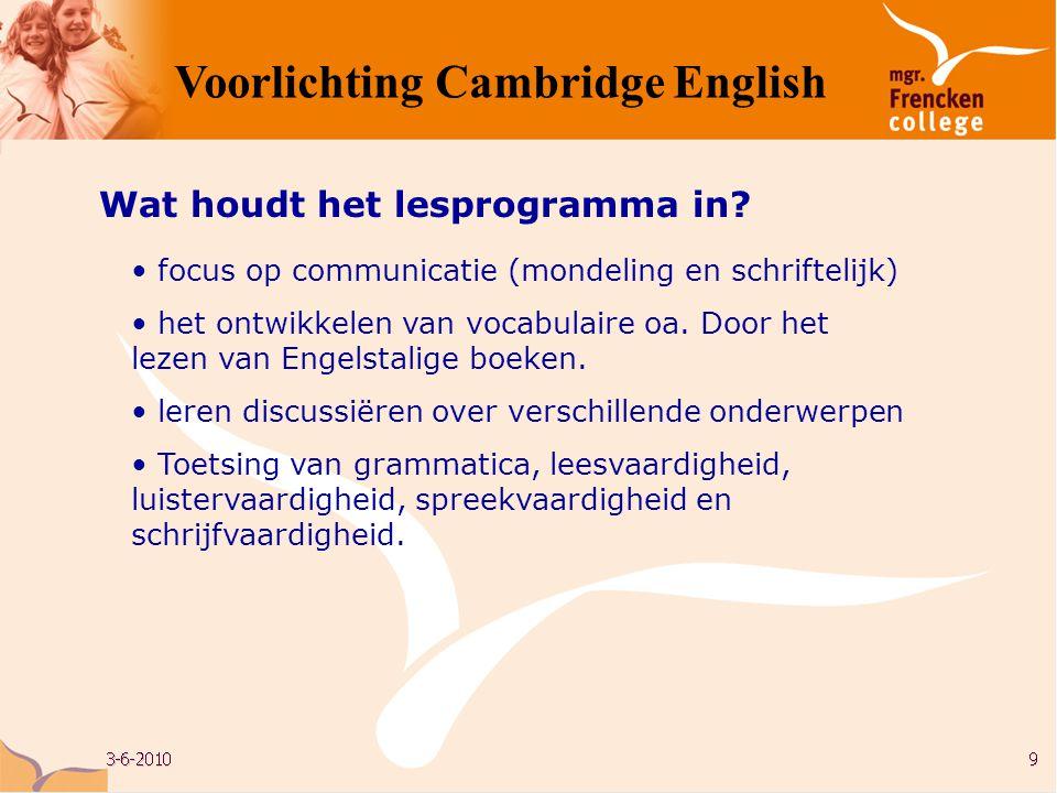 Wat houdt het lesprogramma in? • focus op communicatie (mondeling en schriftelijk) • het ontwikkelen van vocabulaire oa. Door het lezen van Engelstali