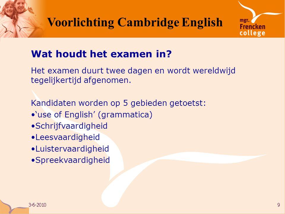 Wat houdt het examen in? Het examen duurt twee dagen en wordt wereldwijd tegelijkertijd afgenomen. Kandidaten worden op 5 gebieden getoetst: •'use of
