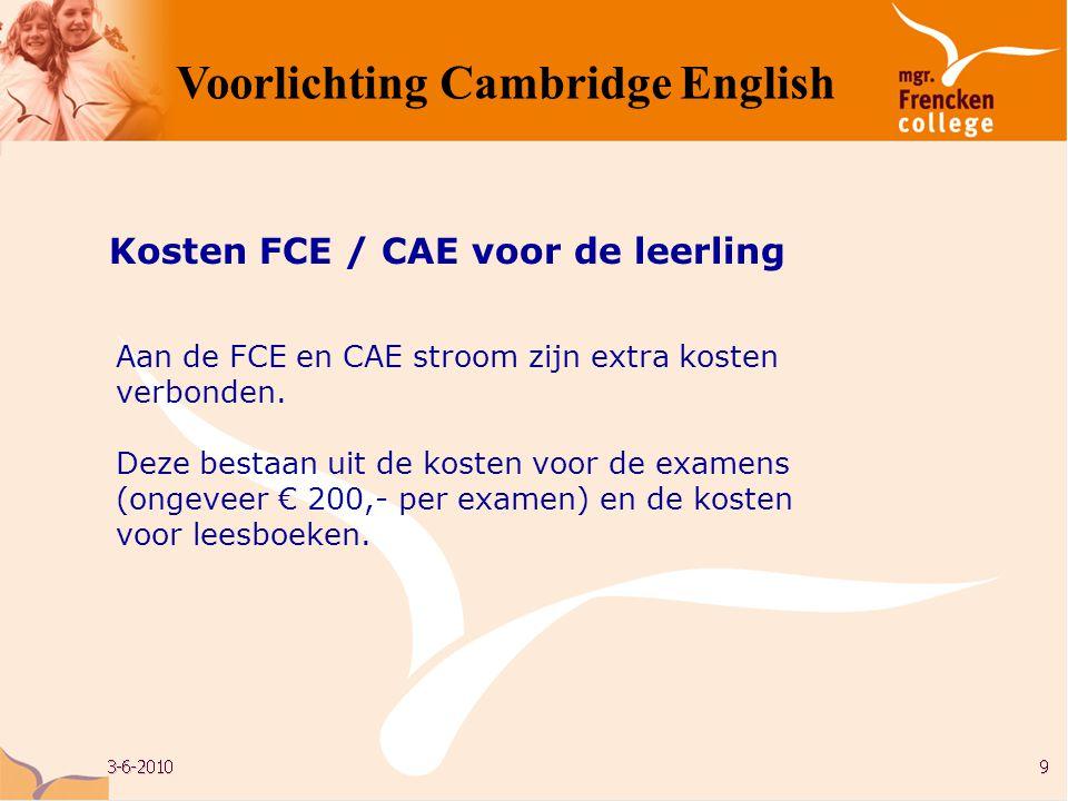 Aan de FCE en CAE stroom zijn extra kosten verbonden. Deze bestaan uit de kosten voor de examens (ongeveer € 200,- per examen) en de kosten voor leesb