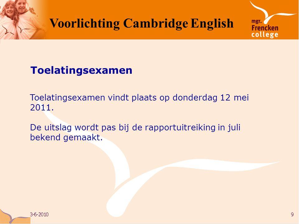 Toelatingsexamen Toelatingsexamen vindt plaats op donderdag 12 mei 2011. De uitslag wordt pas bij de rapportuitreiking in juli bekend gemaakt.