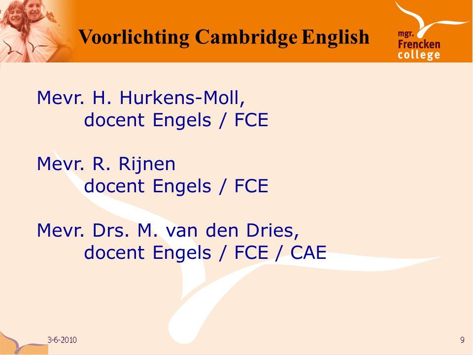 Mevr. H. Hurkens-Moll, docent Engels / FCE Mevr. R. Rijnen docent Engels / FCE Mevr. Drs. M. van den Dries, docent Engels / FCE / CAE Voorlichting Cam