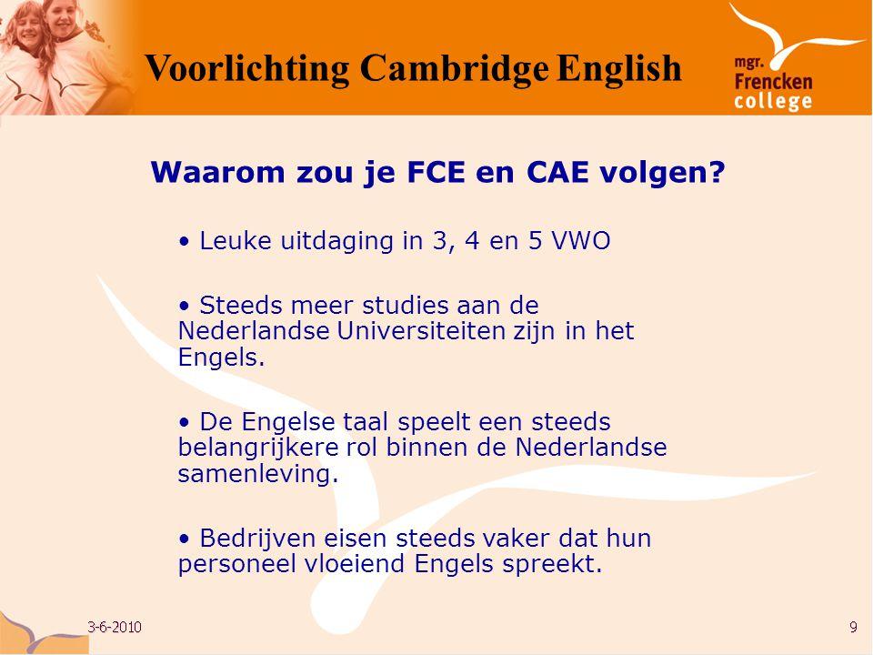 • Engels is voertaal • hoger niveau, 2 extra examens • 1 uur extra per week • Engelstalige methode • andere werkvormen: meer groepswerk, meer zelfstandig werken • andere opdrachten: meer spreekvaardigheid, meer leesvaardigheid, presentaties Verschil met regulier Engels Voorlichting Cambridge English