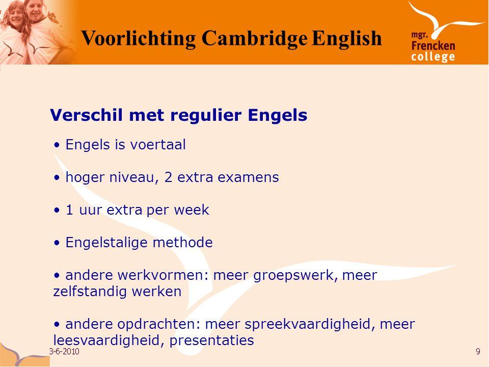 • Engels is voertaal • hoger niveau, 2 extra examens • 1 uur extra per week • Engelstalige methode • andere werkvormen: meer groepswerk, meer zelfstan