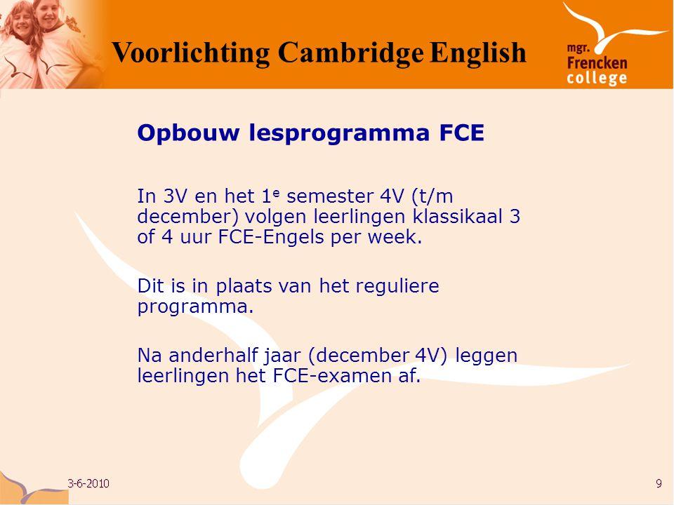 Opbouw lesprogramma FCE In 3V en het 1 e semester 4V (t/m december) volgen leerlingen klassikaal 3 of 4 uur FCE-Engels per week. Dit is in plaats van