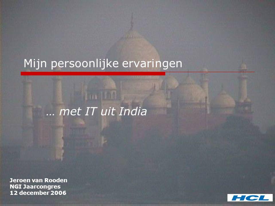 Mijn persoonlijke ervaringen … met IT uit India Jeroen van Rooden NGI Jaarcongres 12 december 2006