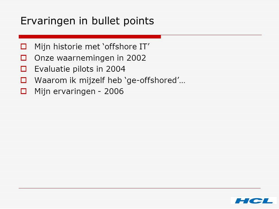 Ervaringen in bullet points  Mijn historie met 'offshore IT'  Onze waarnemingen in 2002  Evaluatie pilots in 2004  Waarom ik mijzelf heb 'ge-offsh