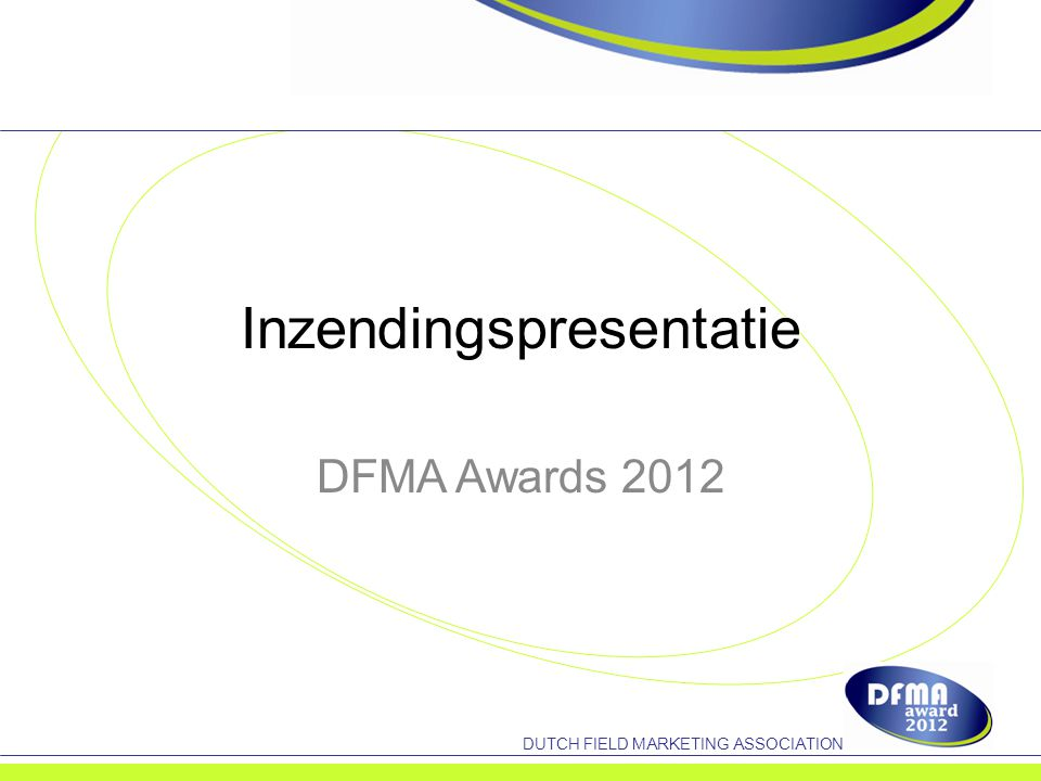 DUTCH FIELD MARKETING ASSOCIATION Inzendingspresentatie DFMA Awards 2012