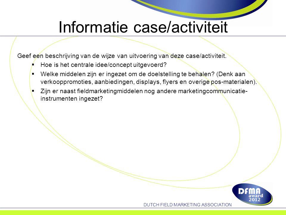 DUTCH FIELD MARKETING ASSOCIATION Informatie case/activiteit Geef een beschrijving van de wijze van uitvoering van deze case/activiteit.