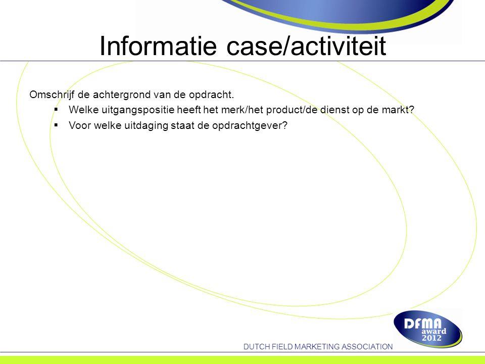 DUTCH FIELD MARKETING ASSOCIATION Informatie case/activiteit Omschrijf de achtergrond van de opdracht.
