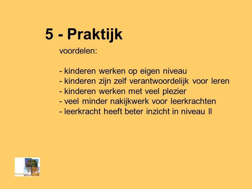 5 - Praktijk voordelen: - kinderen werken op eigen niveau - kinderen zijn zelf verantwoordelijk voor leren - kinderen werken met veel plezier - veel minder nakijkwerk voor leerkrachten - leerkracht heeft beter inzicht in niveau ll