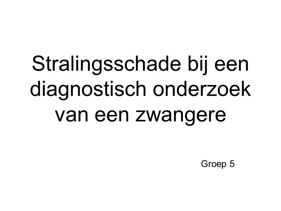 Stralingsschade bij een diagnostisch onderzoek van een zwangere Groep 5