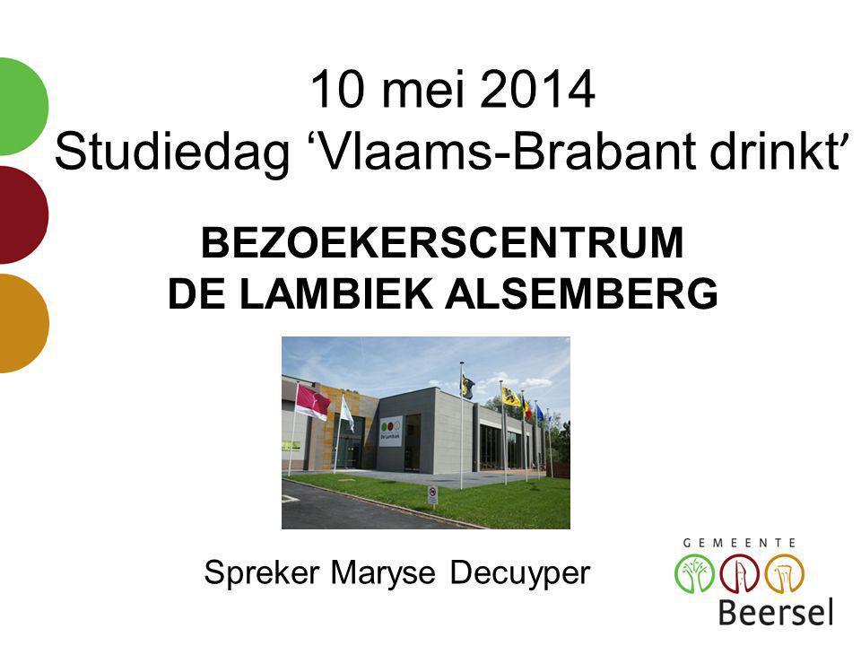 10 mei 2014 Studiedag 'Vlaams-Brabant drinkt ' BEZOEKERSCENTRUM DE LAMBIEK ALSEMBERG Spreker Maryse Decuyper