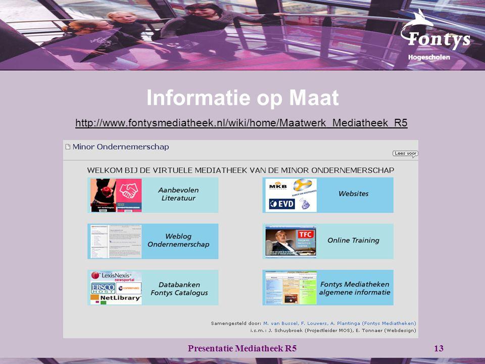 Presentatie Mediatheek R513 Informatie op Maat http://www.fontysmediatheek.nl/wiki/home/Maatwerk_Mediatheek_R5
