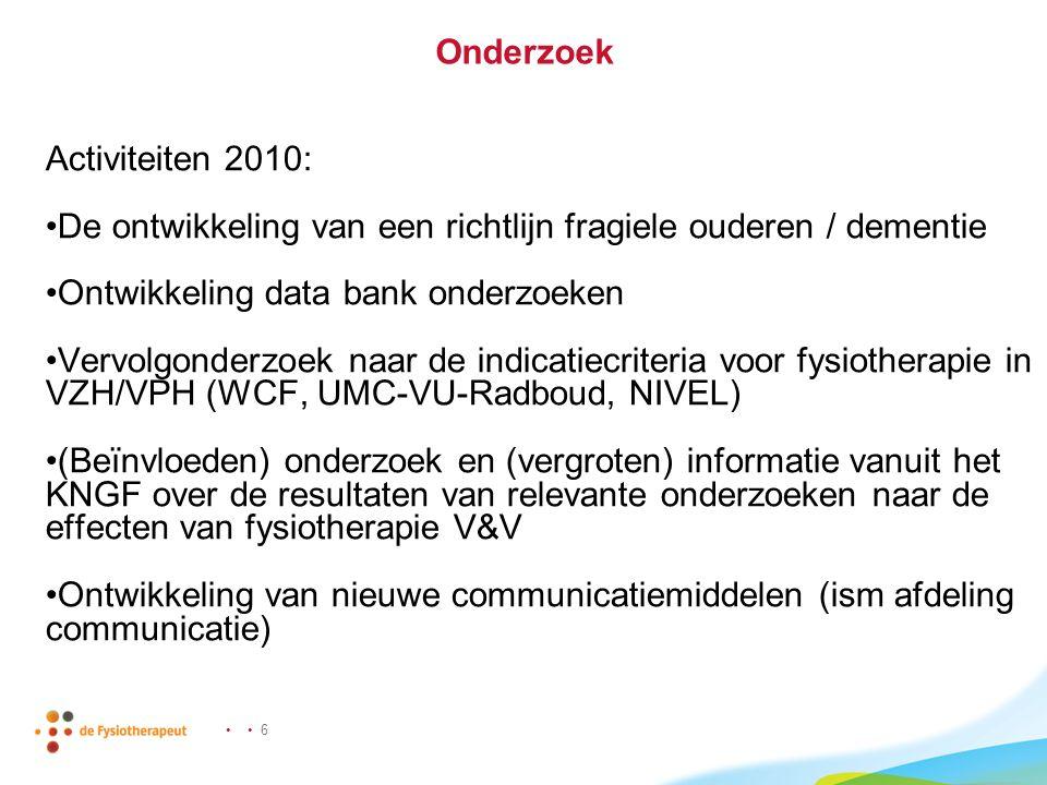 • • 6 Onderzoek Activiteiten 2010: •De ontwikkeling van een richtlijn fragiele ouderen / dementie •Ontwikkeling data bank onderzoeken •Vervolgonderzoe